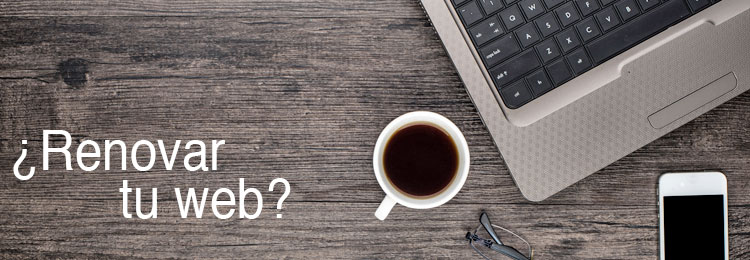 ¿Renovar tu web? La pregunta del millón.
