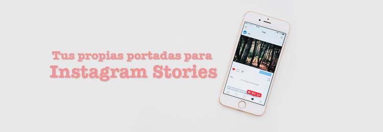 Portadas personalizadas para Instagram Stories.