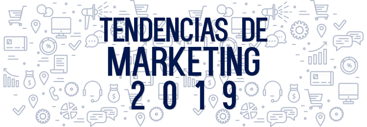 Tendencias en Marketing para 2019